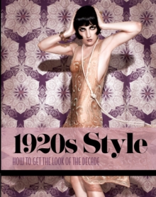 1920s Style : How to Get the Look of the Decade, Hardback