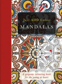 Just Add Colour Mandalas : Just Add Colour and Create a Masterpiece, Mixed media product Book