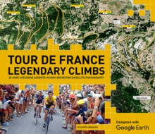 Tour de France Legendary Climbs on Google Earth, Hardback