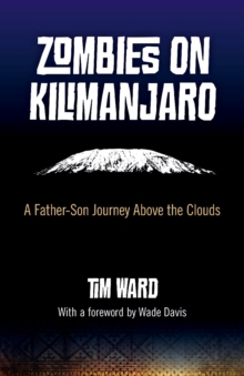 Zombies on Kilimanjaro : A Father/Son Journey Above the Clouds, EPUB eBook