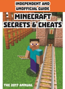 Independent & Unofficial Guide Minecraft Secrets & Cheats 2017, Hardback
