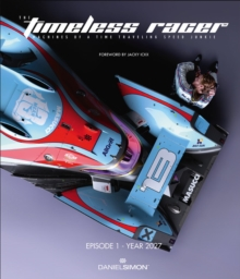 The Timeless Racer : Machines of a Time Traveling Speed Junkie: Episode 1 - Year 2027, Hardback Book