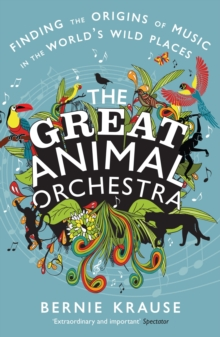 The Great Animal Orchestra : Finding the Origins of Music in the World's Wild Places, Paperback