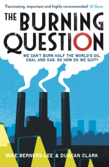 The Burning Question : We Can't Burn Half the World's Oil, Coal and Gas. So How Do We Quit?, Paperback