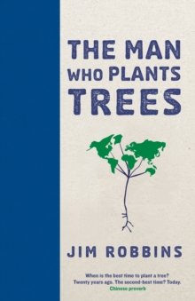 Man Who Plants Trees : One Man's Quest to Help Save the World's Oldest and Greatest Specimens, Hardback Book