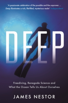 Deep : Freediving, Renegade Science and What the Ocean Tells Us About Ourselves, Paperback