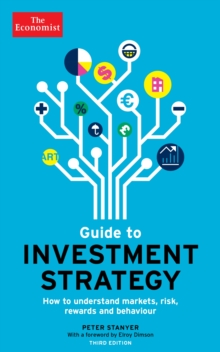 The Economist Guide to Investment Strategy : How to Understand Markets, Risk, Rewards and Behaviour, Paperback Book