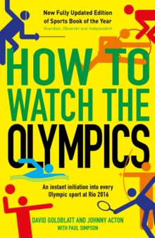 How to Watch the Olympics : An Instant Initiation into Every Sport at Rio, Paperback