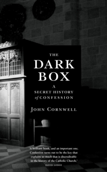 The Dark Box : A Secret History of Confession, Hardback