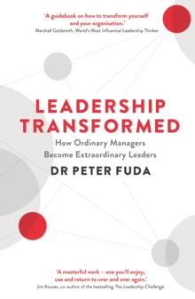 Leadership Transformed : How Ordinary Managers Become Extraordinary Leaders, Paperback