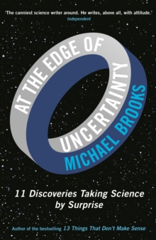 At the Edge of Uncertainty : 11 Discoveries Taking Science by Surprise, Paperback Book