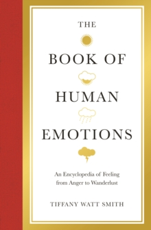 The Book of Human Emotions : An Encyclopaedia of Feeling from Anger to Wanderlust, Hardback