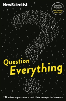 Question Everything : 132 Science Questions - And Their Unexpected Answers, Paperback