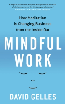 Mindful Work : How Meditation is Changing Business from the Inside Out, Paperback