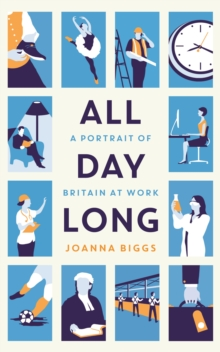All Day Long : A Portrait of Britain at Work, Hardback