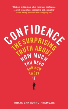 Confidence : The Surprising Truth About How Much You Need and How to Get it, Paperback Book