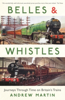 Belles and Whistles : Journeys Through Time on Britain's Trains, Paperback Book