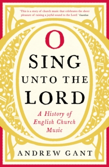 O Sing Unto the Lord : A History of English Church Music, Paperback Book