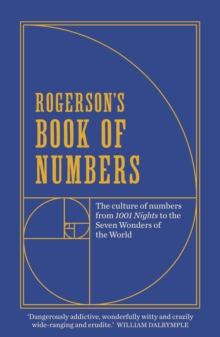 Rogerson's Book of Numbers : The Culture of Numbers from 1001 Nights to the Seven Wonders of the World, Paperback