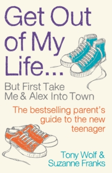Get Out of My Life : The Bestselling Guide to Living with Teenagers, Paperback