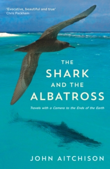 The Shark and the Albatross : Adventures of a Wildlife Film-Maker, Hardback Book