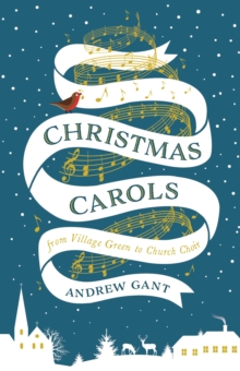 Christmas Carols : From Village Green to Church Choir, Hardback Book