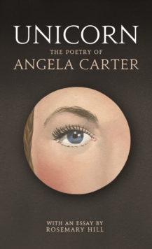 Unicorn : The Poetry of Angela Carter, Hardback Book