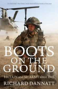 Boots on the Ground : Britain and Her Army Since 1945, Paperback Book