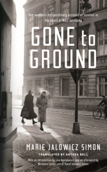 Gone to Ground : One Woman's Extraordinary Account of Survival in the Heart of Nazi Germany, Hardback