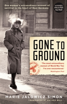 Gone to Ground : One Woman's Extraordinary Account of Survival in the Heart of Nazi Germany, Paperback