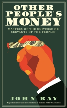 Other People's Money : Masters of the Universe or Servants of the People?, Hardback