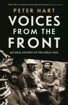 Voices from the Front : An Oral History of the Great War, Hardback
