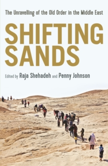 Shifting Sands : The Unravelling of the Old Order in the Middle East, Paperback Book