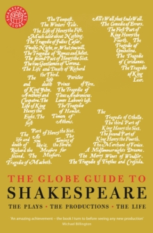 The Globe Guide to Shakespeare : The Plays, the Productions, the Life, Paperback