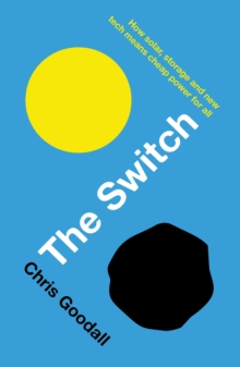 Switch : How Solar, Storage and New Tech Means Cheap Power for All, Paperback