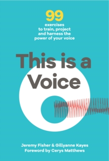 This is a Voice : 99 Exercises to Train, Project and Harness the Power of Your Voice, Hardback