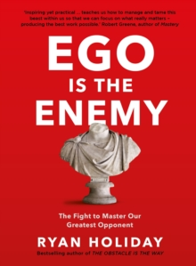 EGO is the Enemy : The Fight to Master Our Greatest Opponent, Hardback