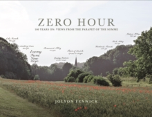 Zero Hour : 100 Years on: Views from the Parapet of the Somme, Hardback