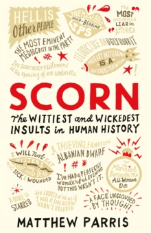 Scorn : The Wittiest and Wickedest Insults in Human History, Hardback