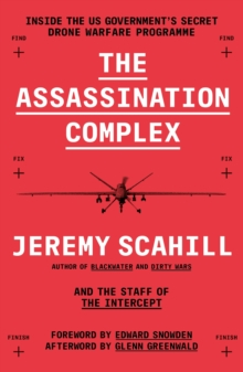 The Assassination Complex : Inside the US Government's Secret Drone Warfare Programme, Paperback