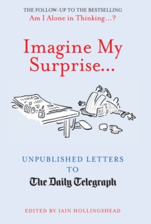Imagine My Surprise... : Unpublished Letters to the Daily Telegraph, Hardback