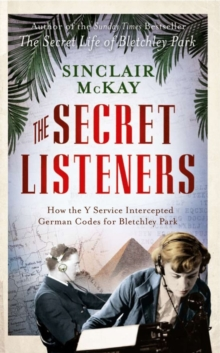 The Secret Listeners : The Men and Women Posted Across the World to Intercept the German Codes for Bletchley Park, Paperback