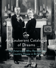 An Exuberant Catalogue of Dreams : The Americans Who Revived the Country House in Britain, Hardback Book