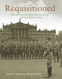 Requisitioned : The British Country House in the Second World War, Hardback