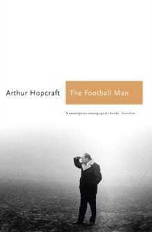 The Football Man : People & Passions in Soccer, Paperback
