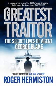 The Greatest Traitor : The Secret Lives of Agent George Blake, Paperback Book