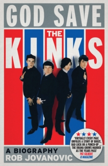 God Save The Kinks : A Biography, Paperback Book