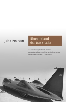 The Bluebird and the Dead Lake : The Classic Account of How Donald Campbell Broke the World Land Speed Record, Paperback Book