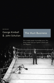 The Hurt Business : A Century of the Greatest Writing on Boxing, Paperback Book