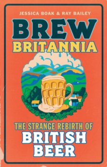 Brew Britannia : The Strange Rebirth of British Beer, Paperback